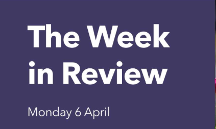 The Week in Review – Monday 6th April 2020
