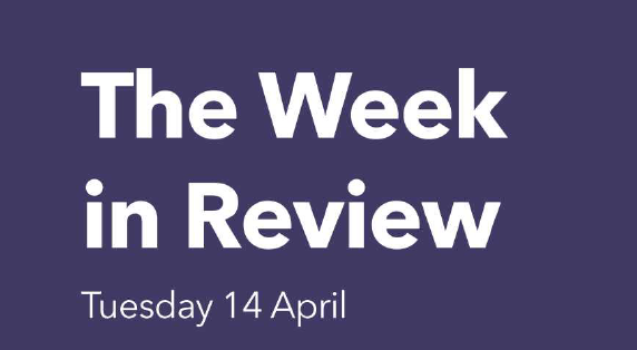 The Week in Review – Tuesday 14th April