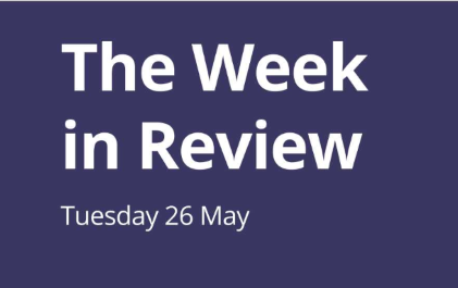 The Week in Review Tuesday 26th May