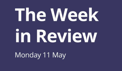 The Week in Review – Monday 11th May