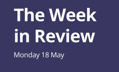 The Week in Review Monday 18th May