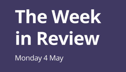 The Week in Review – Monday 4th May