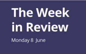 The Week in Review Monday 8th June
